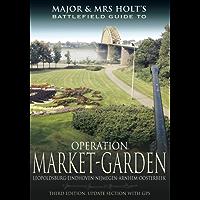 Major and Mrs Holt's Battlefield Guide to Operation Market Garden: Leopoldsburg-Eindhoven-Nijmegen-Arnhem-Oosterbeek (Major and Mrs Holt's Battlefield Guides)