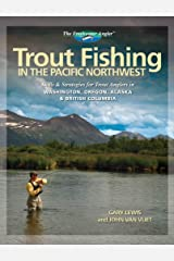 Trout Fishing in the Pacific Northwest: Skills and Strategies for Trout Anglers in Washington, Oregon, Alaska and British Columbia (The Freshwater Angler) Kindle Edition