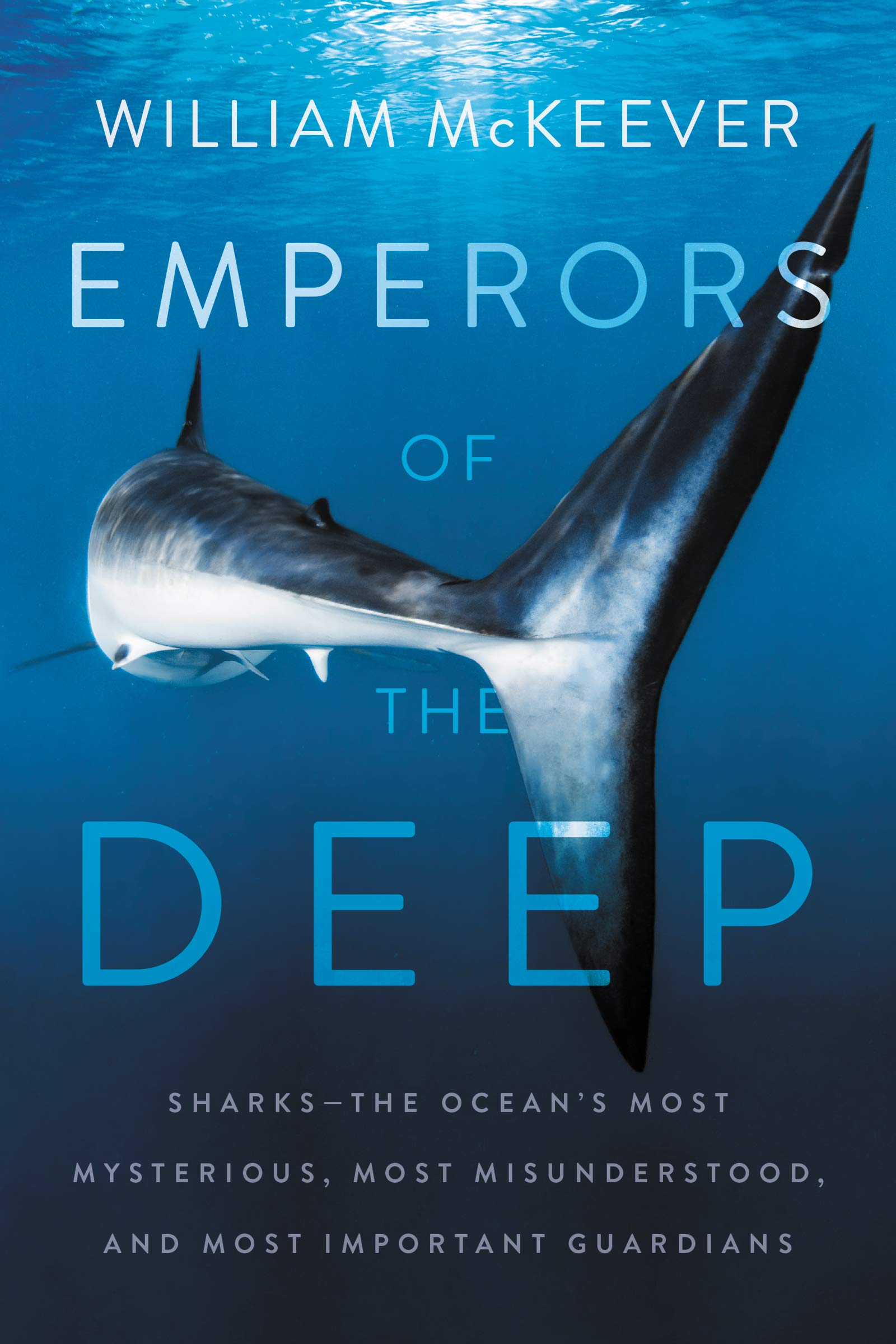 Emperors of the Deep: Sharks--The Ocean's Most Mysterious, Most  Misunderstood, and Most Important Guardians: McKeever, William:  9780062880321: Books - Amazon.ca