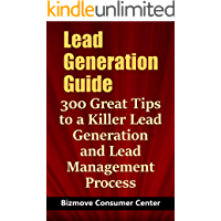 Lead Generation Guide: 300 Great Tips to a Killer Lead Generation and Lead Management Process