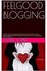 FEELGOOD BLOGGING: Estudio socio-psicológico del blog como terapia de bienestar . Cómo y por qué bloguear pueden afectar en nuestra percepción del  bienestar. (Spanish Edition) Kindle Edition