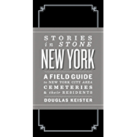 Stories in Stone: New York: A Field Guide to New York City Area Cemeteries & Their Residents book cover