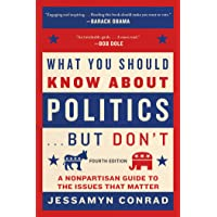What You Should Know about Politics . . . But Don't, Fourth Edition: A Nonpartisan Guide to the Issues That Matter