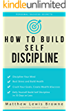 How to Build Self Discipline: Defy Yourself and Build Self Discipline in 10 Days or Less (Personal Success Secrets, Better Habits, Goal Setting, Motivation)