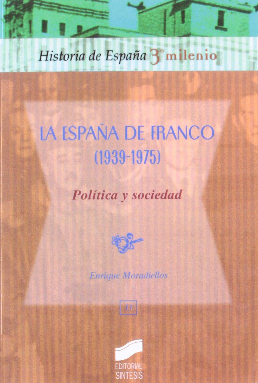La España de Franco 1939-1975 : 33 Historia de España, 3er milenio: Amazon.es: Moradiellos García, Enrique: Libros