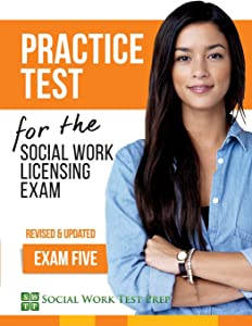 Practice Test for the Social Work Licensing Exam: Exam Five (Revised & Updated) (SWTP Practice Tests) (Volume 5)