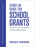 Start-Up Guide for School Grants: Answers to the Questions You Should Be Asking (Grant Writing for School Leaders Book 1…