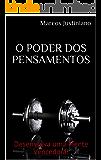 O PODER DOS PENSAMENTOS: Desenvolva uma Mente Vencedora!