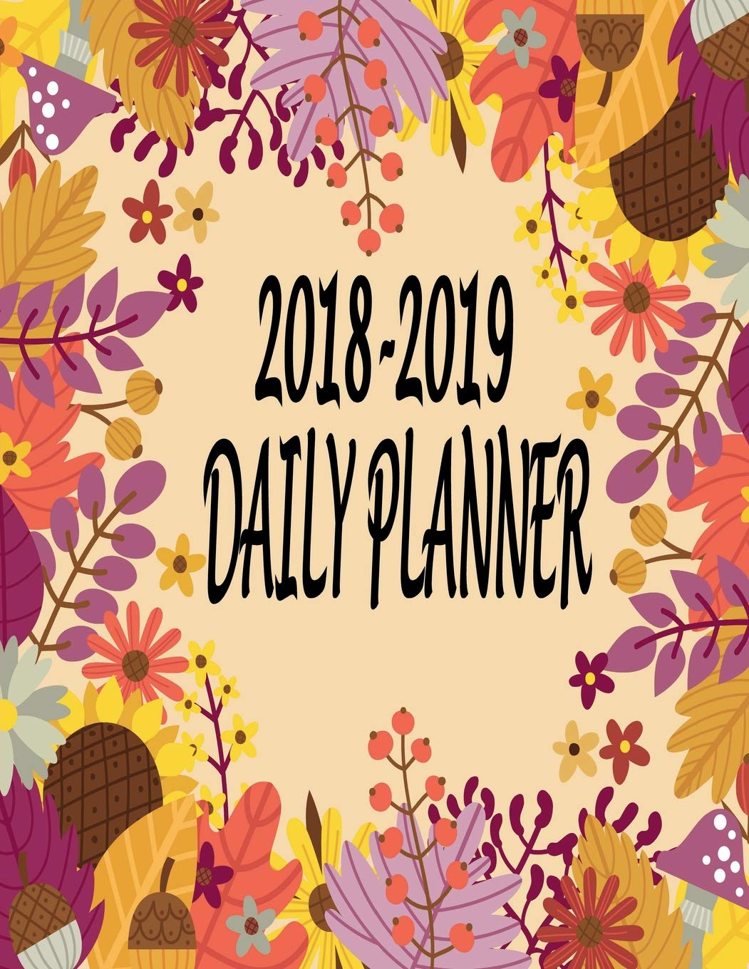 Download 2018 - 2019 Daily Planner: 2018 - 2019 Daily Planner Weekly And Monthly Academic Planner for Activity Schedule Organizer and Inspirational Quotes with Journal Notebook (August 2018 - December 2019) pdf epub