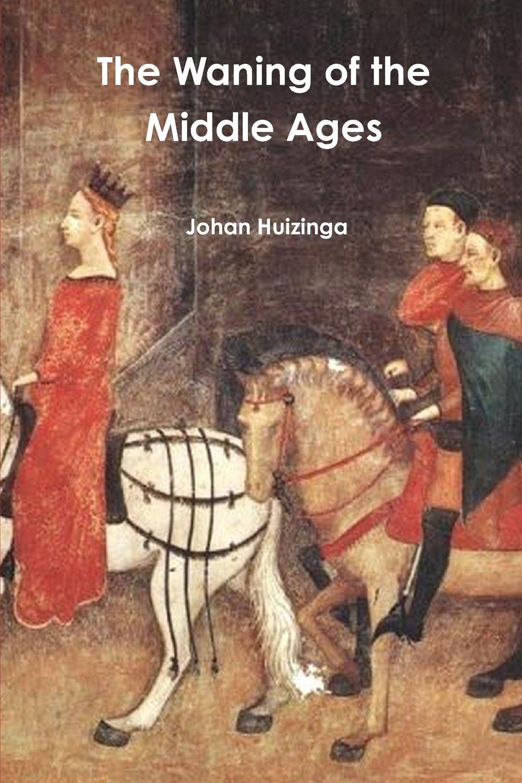 The waning of the middle ages johan huizinga 9781773230788 amazon the waning of the middle ages johan huizinga 9781773230788 amazon books fandeluxe Choice Image