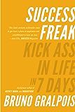 Success Freak: Kick Ass in Life in 7 Days