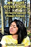 My fight never ends...: My battle against Pompe disease