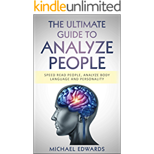 THE ULTIMATE GUIDE TO ANALYZE PEOPLE: Speed read people, Analyze Body Language and Personality