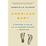 American Baby: A Mother, a Child, and the Shadow History of Adoption