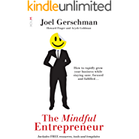 The Mindful Entrepreneur: How to rapidly grow your business while staying sane, focused and fulfilled