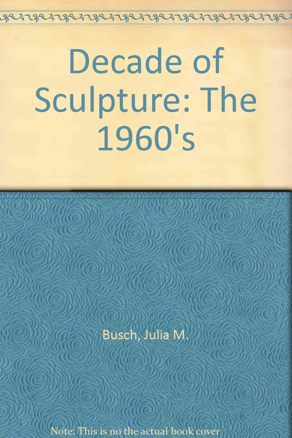 A Decade Of Sculpture The New Media In The 1960s Julia M Busch