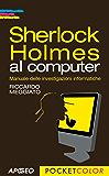 Sherlock Holmes al computer: Manuale delle investigazioni informatiche (Pocket color)