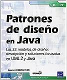 Patrones De Diseño En Java. Los 23 Modelos De Diseño. Descripción Y Solución Ilustradas En UML 2 y Java