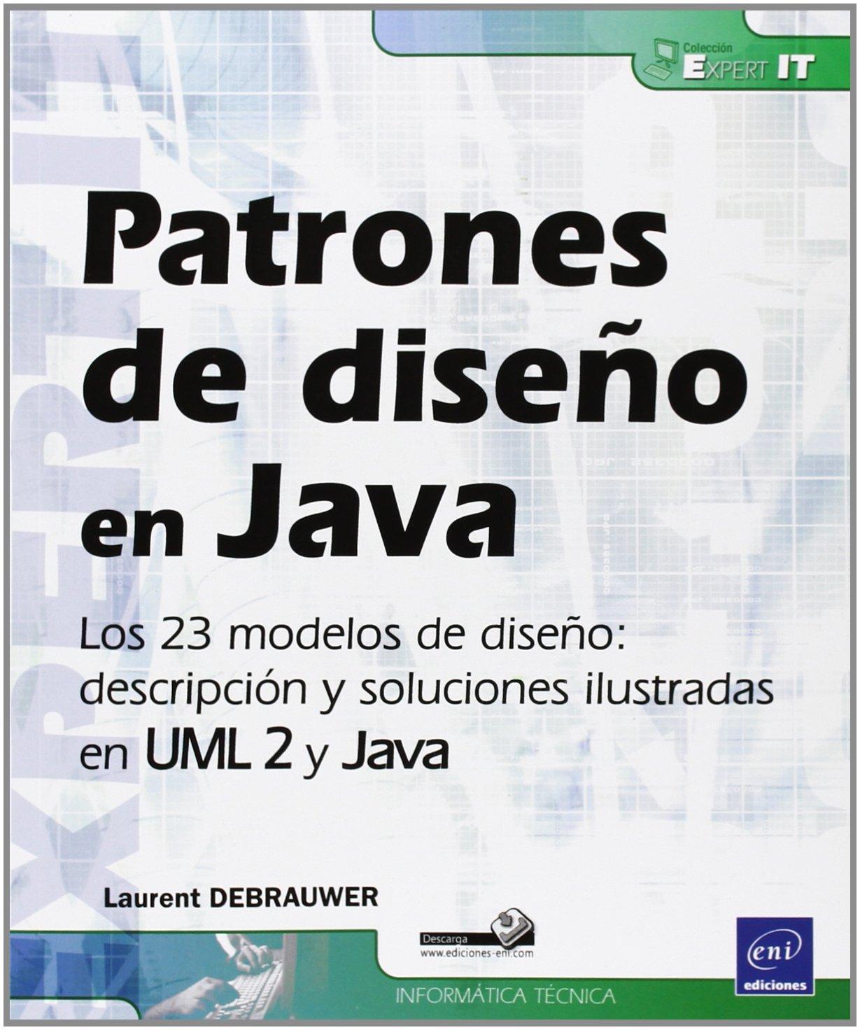 Patrones De Diseño En Java. Los 23 Modelos De Diseño. Descripción Y Solución Ilustradas En UML 2 y Java: Amazon.es: Laurent Debrauwer: Libros