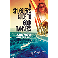 A Smuggler's Guide to Good Manners: A True Story Of Terrifying Seas, Double-Dealing, And Love Across Three Oceans