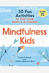 Mindfulness for Kids: 30 Fun Activities to Stay Calm, Happy, and In Control Paperback