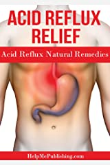 Acid Reflux Relief – Acid Reflux Natural Remedies Kindle Edition
