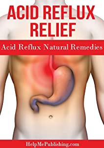 Acid Reflux Relief – Acid Reflux Natural Remedies