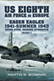 US Eighth Air Force in Europe: Eager Eagles 19410 Summer 1943 Going Over, Gaining Strength- Volume 1