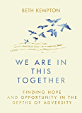We Are In This Together: Finding hope and opportunity in the depths of adversity