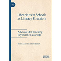 Librarians in Schools as Literacy Educators: Advocates for Reaching Beyond the Classroom (English Edition)