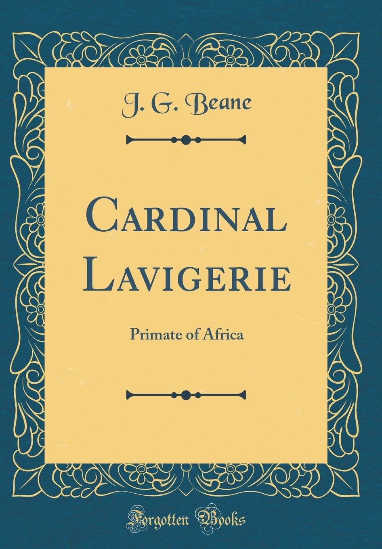 Download Cardinal Lavigerie: Primate of Africa (Classic Reprint) PDF ePub fb2 book