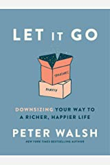 Let It Go: Downsizing Your Way to a Richer, Happier Life Kindle Edition