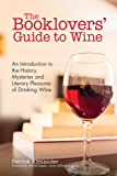 The The Booklovers' Guide To Wine: A Celebration of the History, the Mysteries and the Literary Pleasures of Drinking Wine