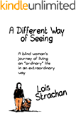 """A Different Way of Seeing: A Blind Woman's Journey of Living an """"Ordinary"""" Life in an Extraordinary Way."""