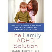 The Family ADHD Solution: A Scientific Approach to Maximizing Your Child's Attention and Minimizing Parental Stress by Bertin, Mark (2011) Paperback