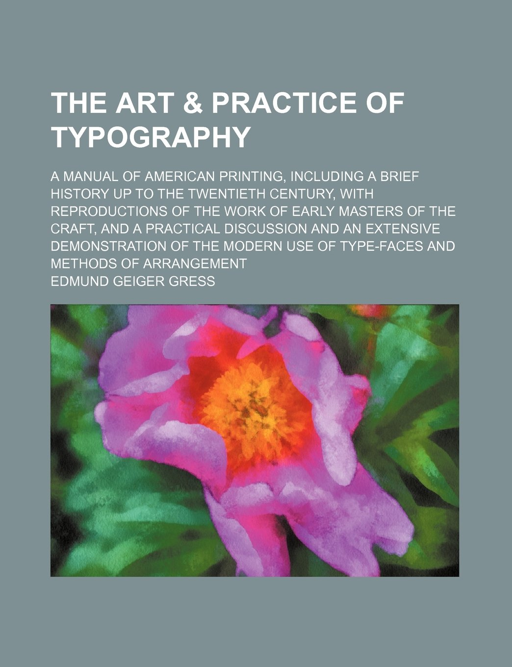The art & practice of typography; a manual of American printing, including a brief history up to the twentieth century, with reproductions of the work ... and a practical discussion and an extensive pdf epub