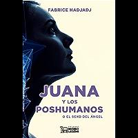 Juana y los poshumanos: O el sexo del ángel