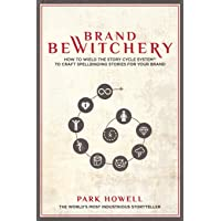 Brand Bewitchery: How to Wield the Story Cycle System to Craft Spellbinding Stories for Your Brand