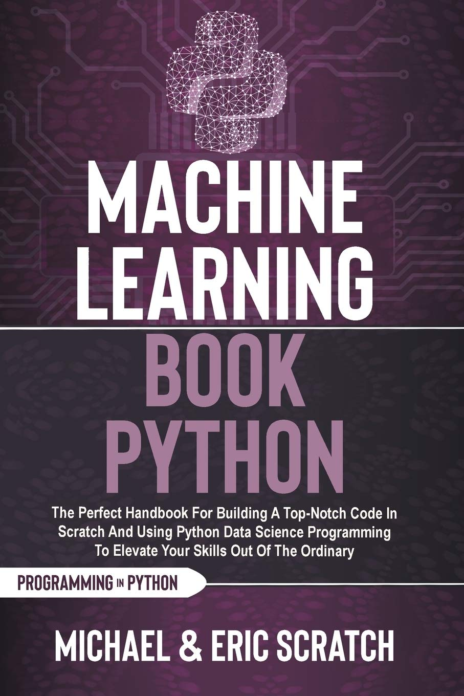 Machine Learning Book Python COLOR VERSION: The Perfect Handbook For Building A Top-Notch Code In Scratch And Using Python Data Science Programming To … Ordinary: 2 (Python Programming Language-)