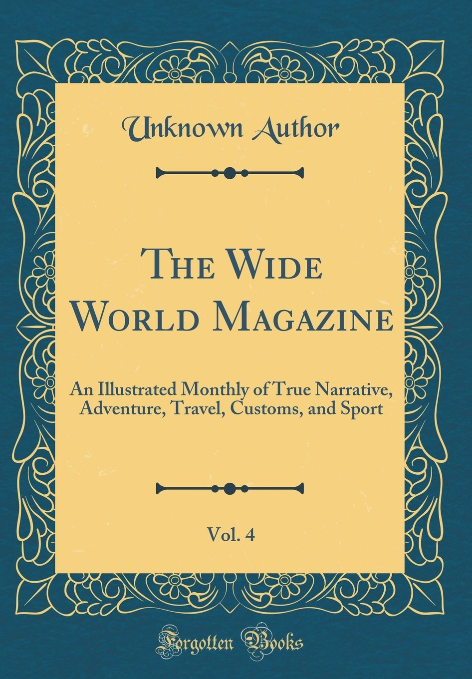 Read Online The Wide World Magazine, Vol. 4: An Illustrated Monthly of True Narrative, Adventure, Travel, Customs, and Sport (Classic Reprint) PDF