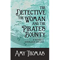 The Detective, The Woman and The Pirate's Bounty: A Novel of Sherlock Holmes (The Detective and The Woman)