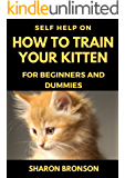 Self Help Guide on How to Train Your Kitten: For Beginners and Dummies