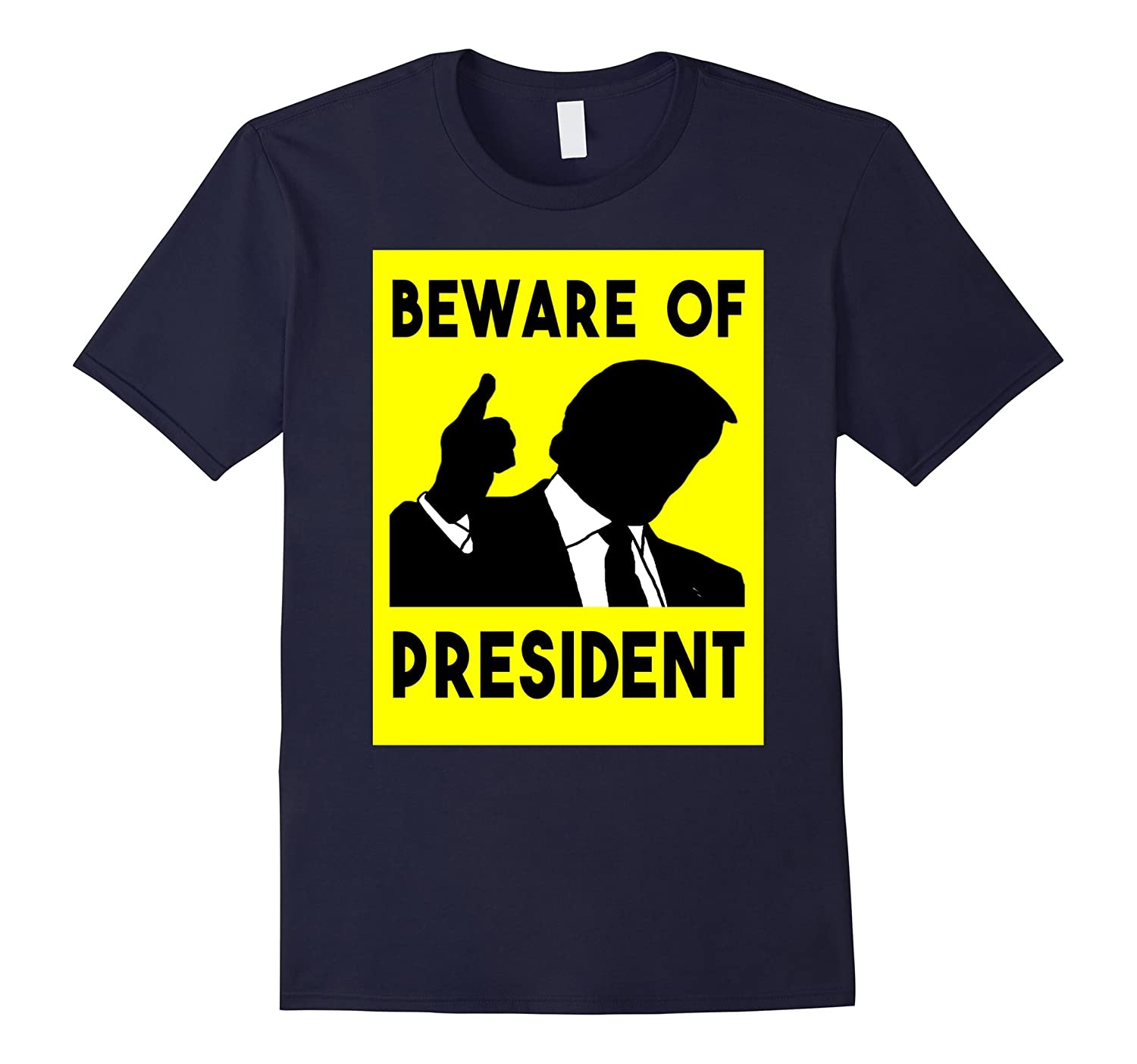 Beware Of President Humor Politician Shirt-PL