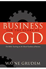 Business for the Glory of God: The Bible's Teaching on the Moral Goodness of Business Hardcover