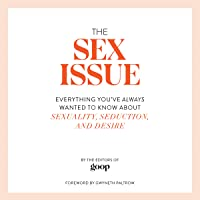 The Sex Issue: Everything You've Always Wanted to Know About Sexuality, Seduction, and Desire