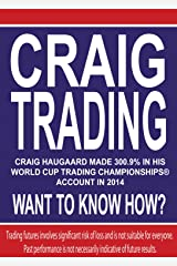 CRAIG TRADING: Craig Haugaard made 300.9% in his World Cup Trading Championships® Account in 2014 - Want to Know How? Kindle Edition