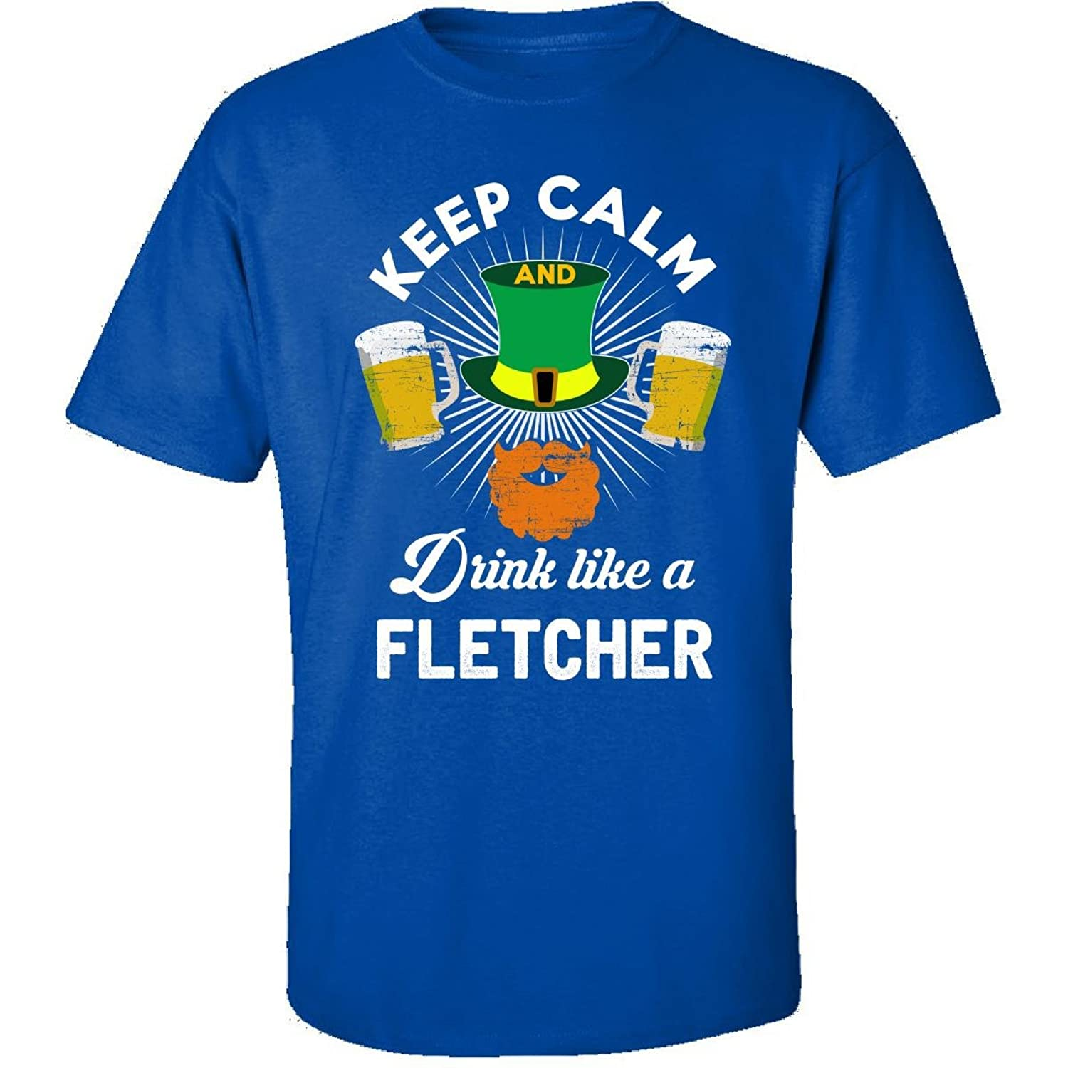 St Patricks Day Keep Calm Drink Like A Fletcher Gift - Adult Shirt