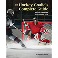 The Hockey Goalie's Complete Guide: An Essential Development