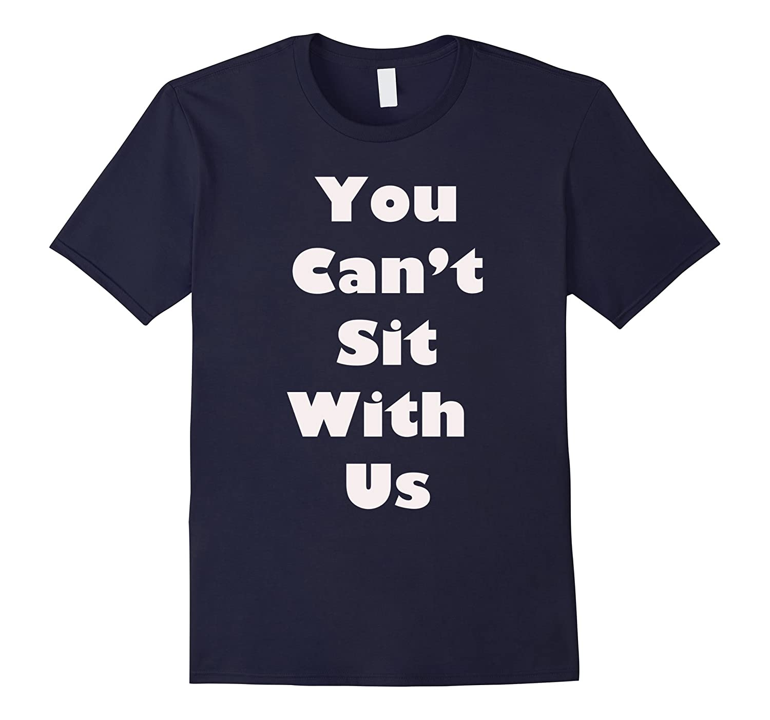 You Can't Sit With Us Tee Shirt-TH