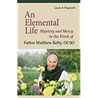 Elemental Life: Mystery and Mercy in the Work of Father Matthew Kelty, Ocso
